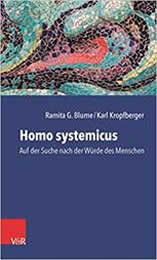 Ramita G. Blume, Karl Kropfberger Homo systemicus Auf der Suche nach der Würde des Menschen